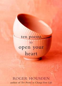 Ten Poems to Open Your Heart
