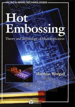 Hot Embossing: Theory and Technology of Microreplication