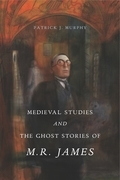 Medieval Studies and the Ghost Stories of M. R. James