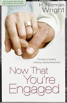 Now That You're Engaged: The Keys to Building a Strong, Lasting Relationship