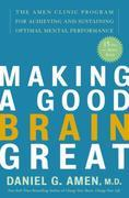 Making a Good Brain Great: The Amen Clinic Program for Achieving and Sustaining Optimal Mental Performance