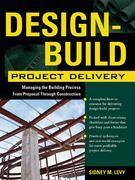 Design-Build Project Delivery : Managing the Building Process from Proposal Through Construction