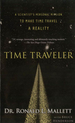 Time Traveler: A Scientist's Personal Mission to Make Time Travel a Reality