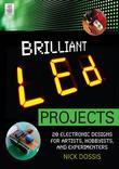 Brilliant LED Projects: 20 Electronic Designs for Artists, Hobbyists, and Experimenters