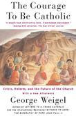 The Courage To Be Catholic: Crisis, Reform And The Future Of The Church