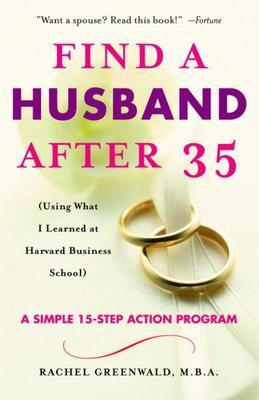 Find a Husband After 35: (Using What I Learned at Harvard Business School)