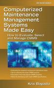 Computerized Maintenance Management Systems Made Easy : How to Evaluate, Select, and Manage CMMS