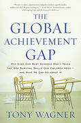 The Global Achievement Gap: Why Even Our Best Schools Don't Teach the New Survival Skills Our Children Need¿and What We Can Do About It