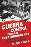 Guerra Contra Todos los Puertorriqueños: Revolución y Terror en la Colonia Americana