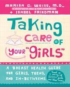 Taking Care of Your Girls: A Breast Health Guide for Girls, Teens, and In-Betweens