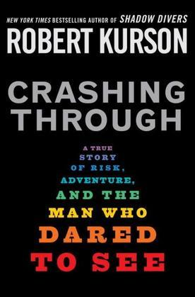 Crashing Through: A True Story of Risk, Adventure, and the Man Who Dared to See