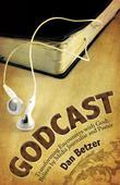 Godcast: Transforming Encounters with God; Bylines by Media Journalist and Pastor
