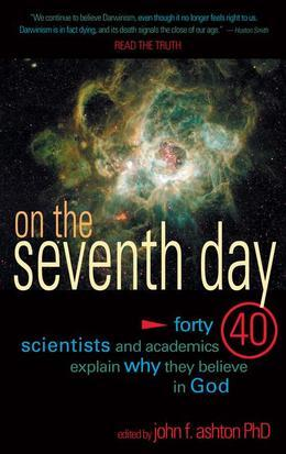 On The Seventh Day: 40 Scientists and academics explain why they believe in God