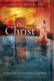 The Christ: His Miracles His Ministry His Mission: A Closer Look at the Events in the Life of Christ