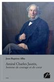 Amiral Charles Jaurès, homme de courage et de cœur