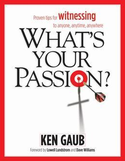 What's Your Passion?: Proven tips for witnessing to anyone, anytime, anywhere