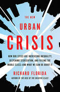 The New Urban Crisis: How Our Cities Are Increasing Inequality, Deepening Segregation, and Failing the Middle Class¿and What We Can Do About It