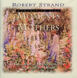 Moments for Mothers: Thoughtful Reflections to Warm Her Heart