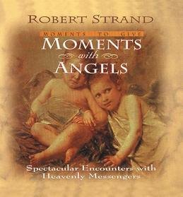 Moments with Angels: Spectacular Encounters with Heavenly Messengers