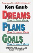 Dreams How to have them, Plans How to make them, Goals How to reach them: WARNING: This book could change your future!