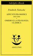 Appunti filosofici 1867-1869 - Omero e la filologia classica