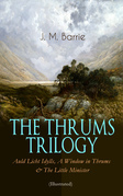 THE THRUMS TRILOGY – Auld Licht Idylls, A Window in Thrums & The Little Minister (Illustrated)