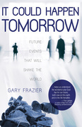 It Could Happen Tomorrow: Future Events That Will Shake the World