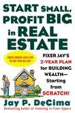 Start Small, Profit Big in Real Estate: Fixer Jay's 2-Year Plan for Building Wealth - Starting from Scratch: Fixer Jay's 2-Year Plan for Building Weal
