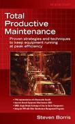Total Productive Maintenance: Proven Strategies and Techniques to Keep Equipment Running at Maximum Efficiency