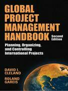 Global Project Management Handbook: Planning, Organizing and Controlling International Projects, Second Edition : Planning, Organizing, and Controllin