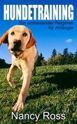 Hundetraining - Ein Umfassender Ratgeber Für Anfänger
