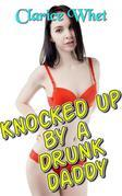 Knocked Up By A Drunk Daddy: incest taboo impregnation pregnancy creampie bareback breeding unprotected daddy daughter erotica daddy daughter father daughter father daughter erotica family sex xxx