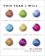 This Year I Will...: How to Finally Change a Habit, Keep a Resolution, or Make a Dream Come True