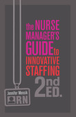 The Nurse Manager's Guide to Innovative Staffing, Second Edition