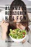 61 Rezepte, die die chronischen und schweren Symptome von Asthma zu reduzieren helfen
