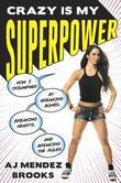 Crazy Is My Superpower: How I Triumphed by Breaking Bones, Breaking Hearts, and Breaking the Rules