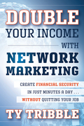 Double Your Income with Network Marketing: Create Financial Security in Just Minutes a Daywithout Quitting Your Job