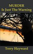 MURDER IS JUST THE WARNING - A Book in the Jack Delaney Chronicles