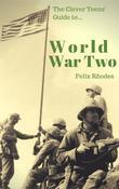 The Clever Teens' Guide to World War Two (The Clever Teens' Guides)