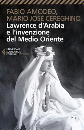 Lawrence d'Arabia e l'invenzione del Medio Oriente