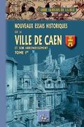 Nouveaux Essais historiques sur la Ville de Caen et son arrondissement
