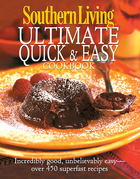 Southern Living: Ultimate Quick & Easy Cookbook: Incredibly Good, Unbelivably Easy - Over 450 Superfast Recipes