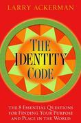 The Identity Code: The 8 Essential Questions for Finding Your Purpose and Place in the World