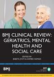 BMJ Clinical Review: Geriatrics, Mental Health and Social Care