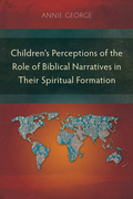Children's Perceptions of the Role of Biblical Narratives in TheirSpiritual Formation