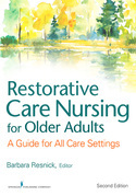 Restorative Care Nursing for Older Adults: A Guide for All Care Settings, Second Edition