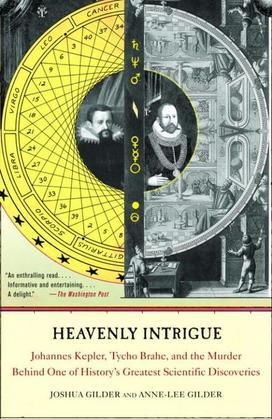 Heavenly Intrigue: Johannes Kepler, Tycho Brahe, and the Murder Behind One of History's Greatest Scientific Discoveries