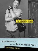 The Immortal Class: Bike Messengers and the Cult of Human Power