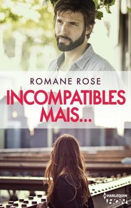 Incompatibles mais...: Une romance actuelle