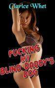 Fucking My Blind Daddy's Dog: taboo zoophilia bestiality bestiality erotica dog dog sex beast erotica knoting creampie bareback anal sex oral sex